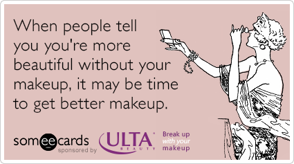 friends-dating-ulta-breakup-with-your-makeup-ecards-someecards